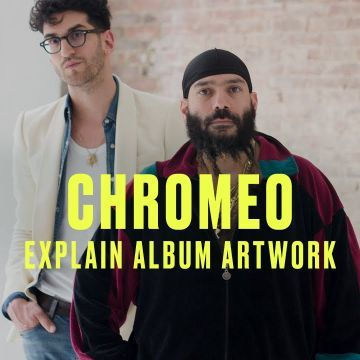 Chromeo Chromeo Break Down The Artwork for Head Over Heels
